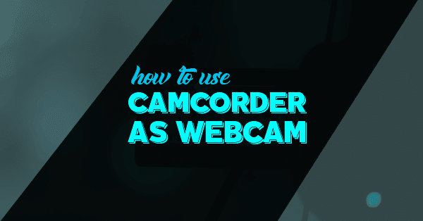 how to use camcorder a webcam